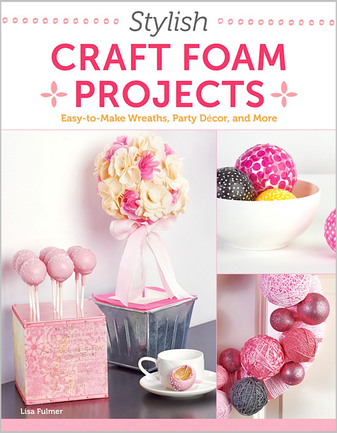 stylish foam crafts book lisa fulmer